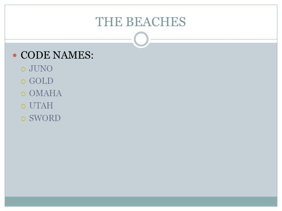 THE BEACHES CODE NAMES: JUNO GOLD OMAHA UTAH SWORD