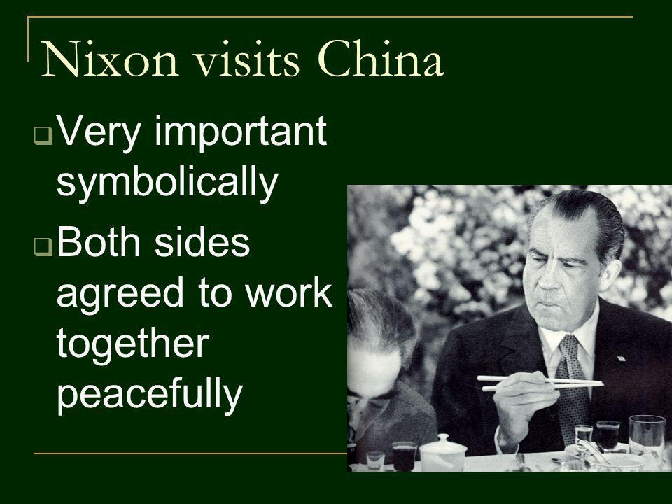 Nixon visits China Very important symbolically Both sides agreed to work together peacefully