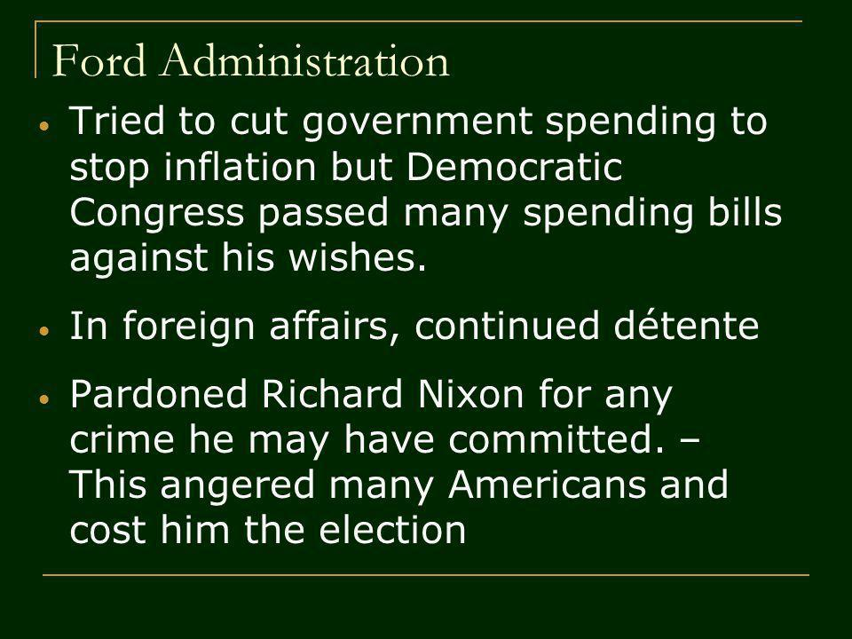 Ford Administration Tried to cut government spending to stop inflation but Democratic Congress passed many spending bills against his wishes. In forei