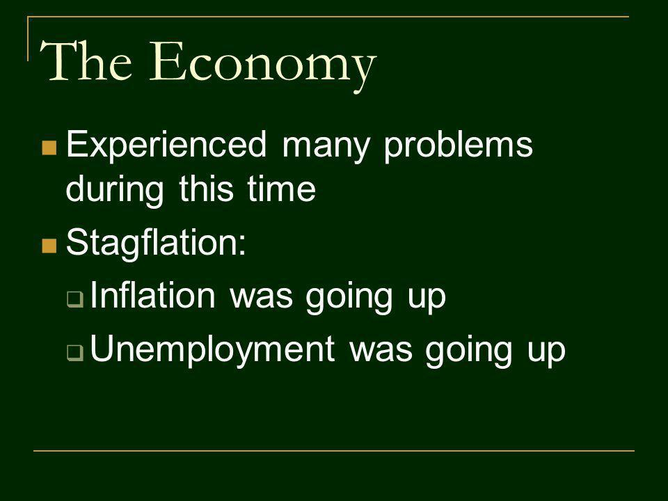 The Economy Experienced many problems during this time Stagflation: Inflation was going up Unemployment was going up