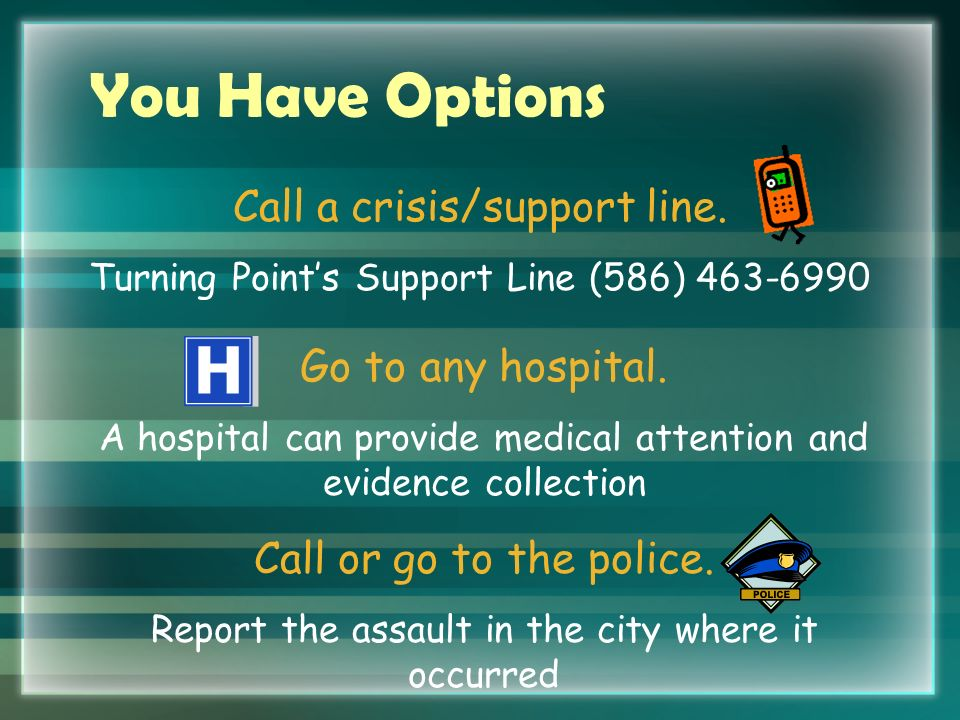 You Have Options Call a crisis/support line.