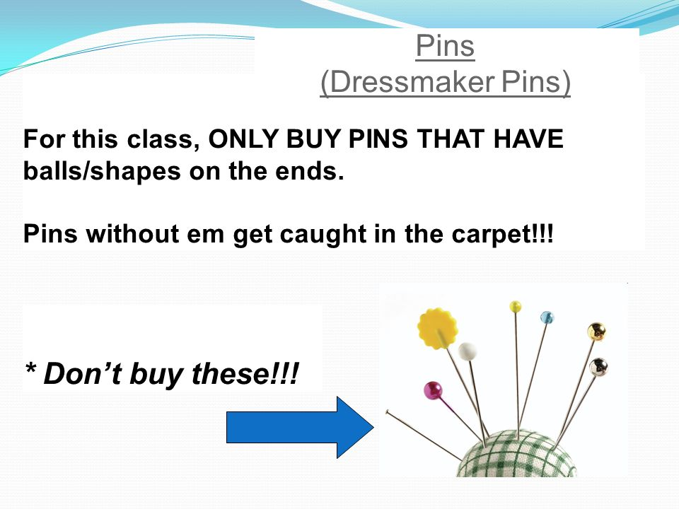 For this class, ONLY BUY PINS THAT HAVE balls/shapes on the ends.