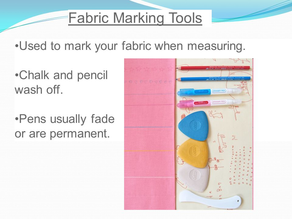 Fabric Marking Tools Used to mark your fabric when measuring.