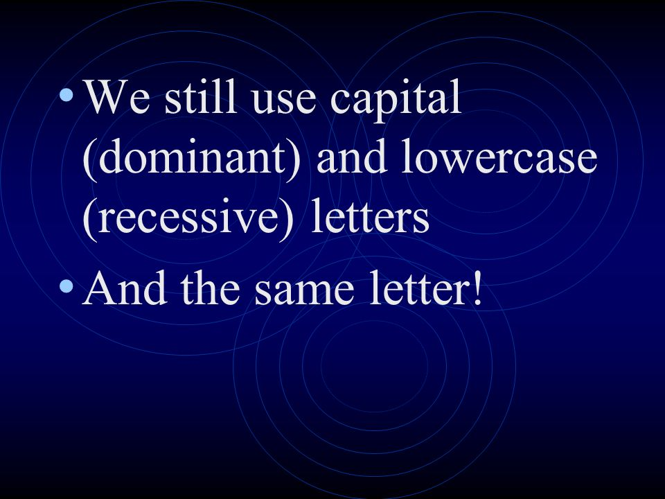 We still use capital (dominant) and lowercase (recessive) letters And the same letter!