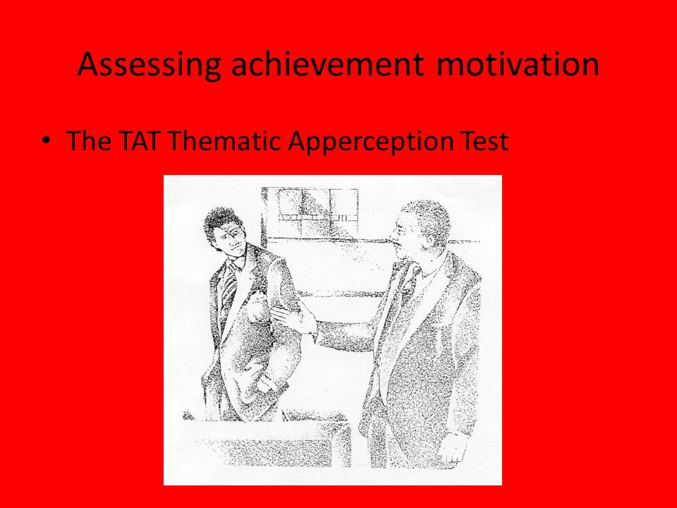 Assessing achievement motivation The TAT Thematic Apperception Test