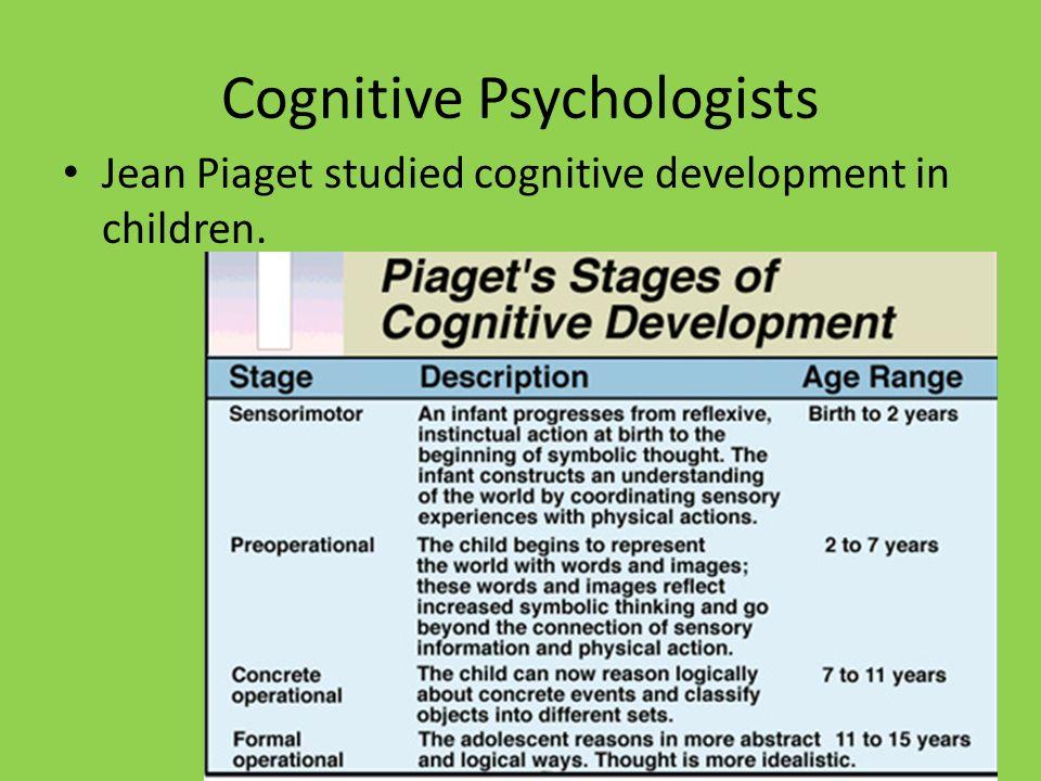 Cognitive Psychologists Jean Piaget studied cognitive development in children.