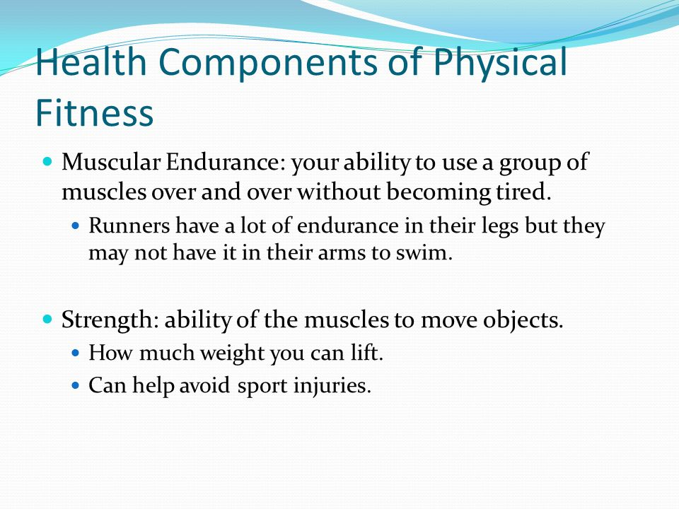 Health Components of Physical Fitness Muscular Endurance: your ability to use a group of muscles over and over without becoming tired.