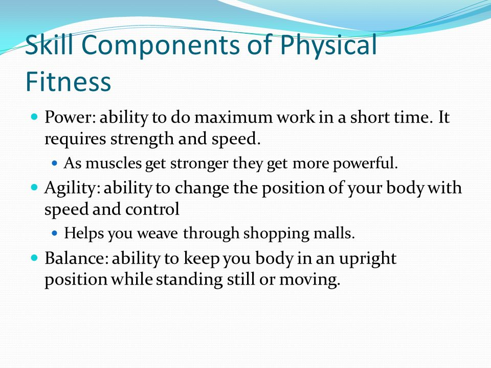 Skill Components of Physical Fitness Power: ability to do maximum work in a short time.