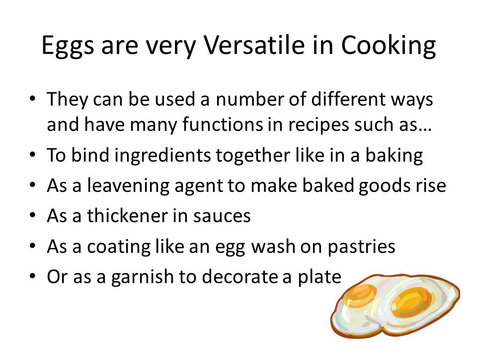 Eggs are very Versatile in Cooking They can be used a number of different ways and have many functions in recipes such as… To bind ingredients togethe