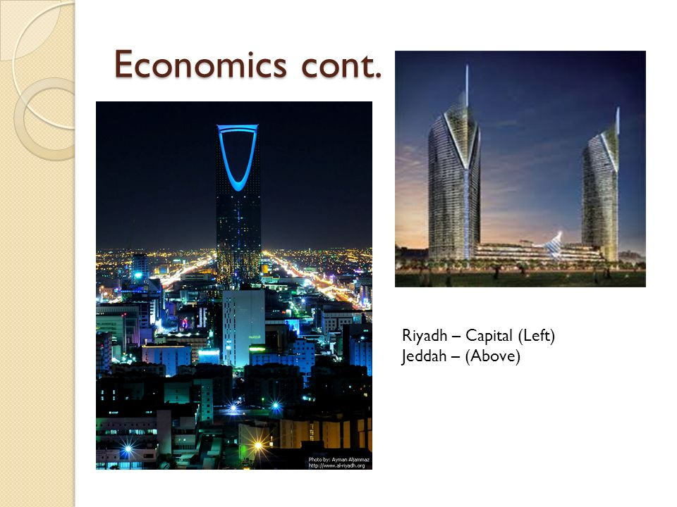 Economics Cont. Design of King Abdullah Economic City Projected to create 1.5 million new jobs