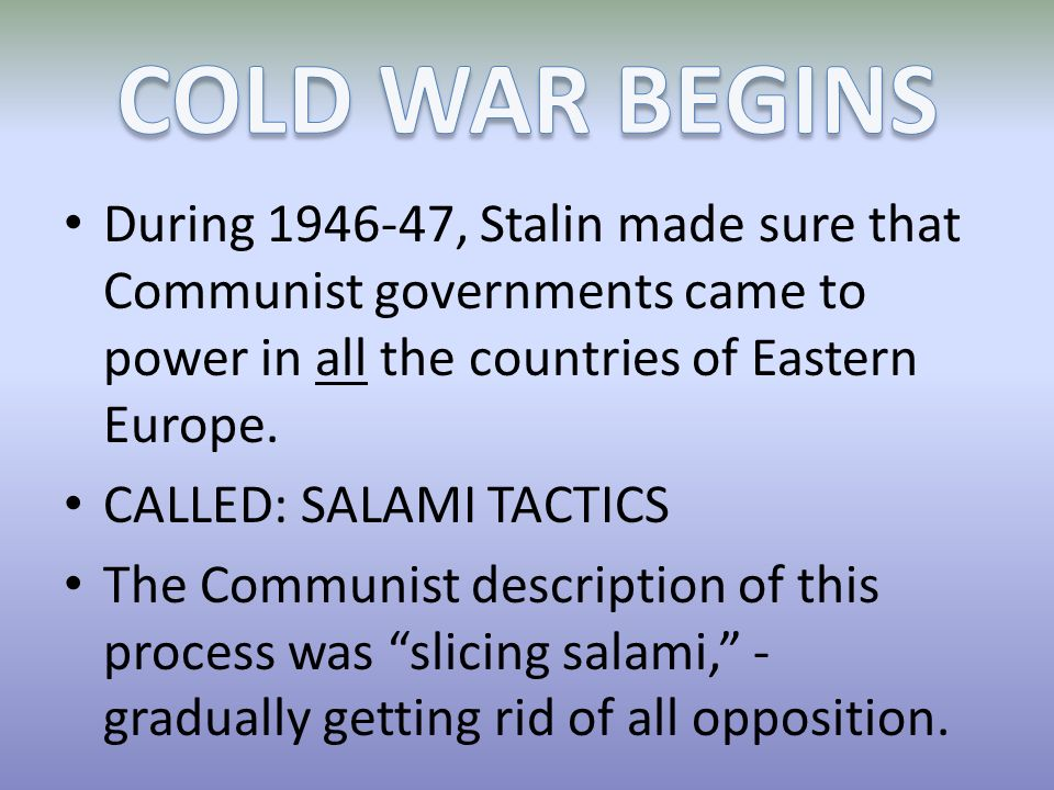 During 1946-47, Stalin made sure that Communist governments came to power in all the countries of Eastern Europe.