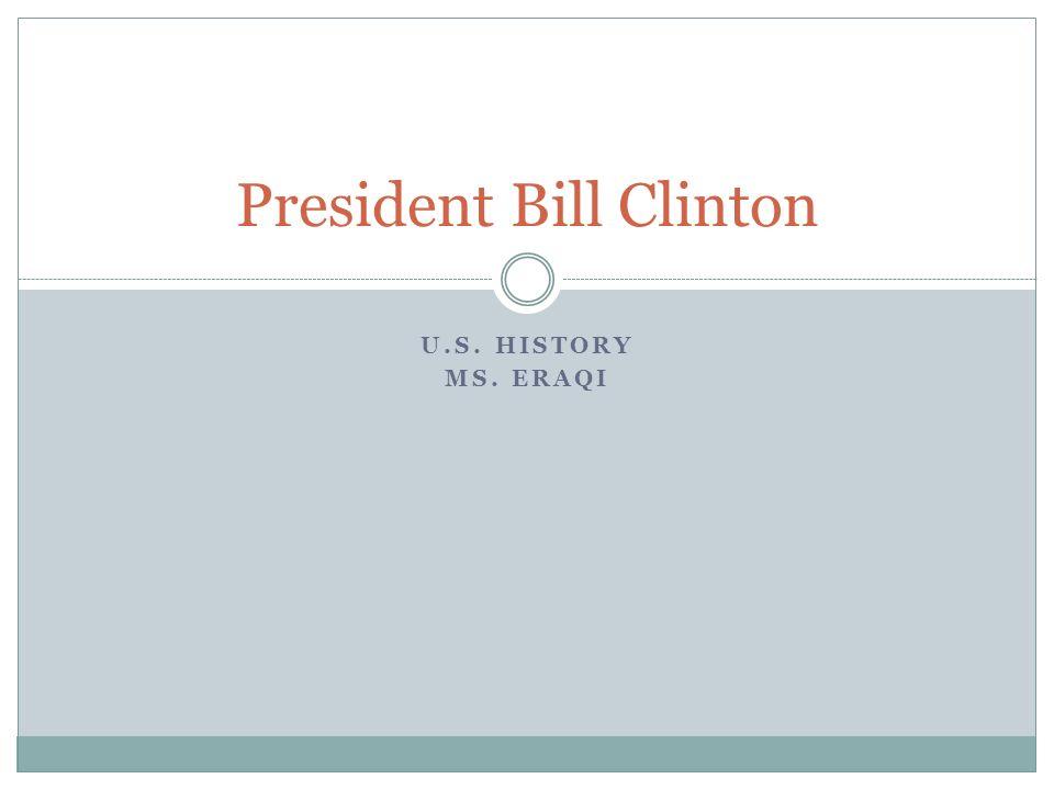 U.S. HISTORY MS. ERAQI President Bill Clinton