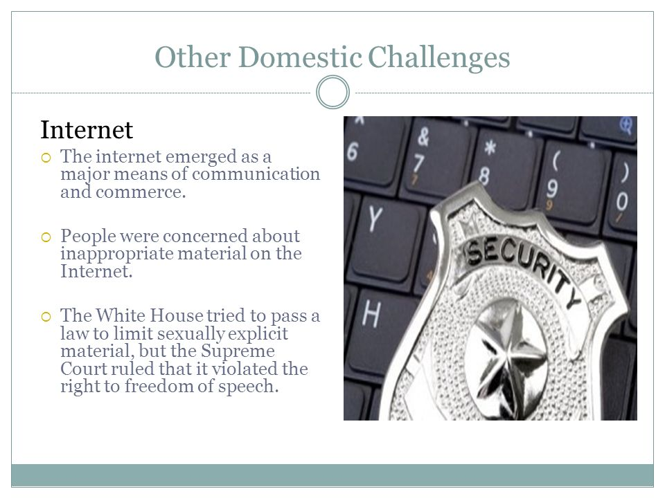 Other Domestic Challenges Internet The internet emerged as a major means of communication and commerce. People were concerned about inappropriate mate