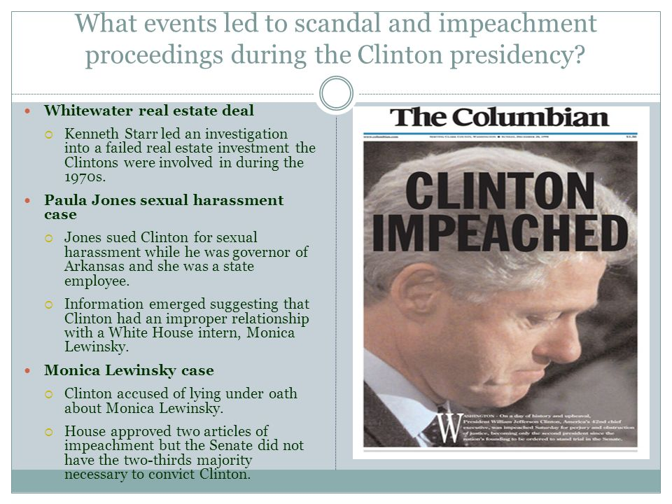 What events led to scandal and impeachment proceedings during the Clinton presidency? Whitewater real estate deal Kenneth Starr led an investigation i