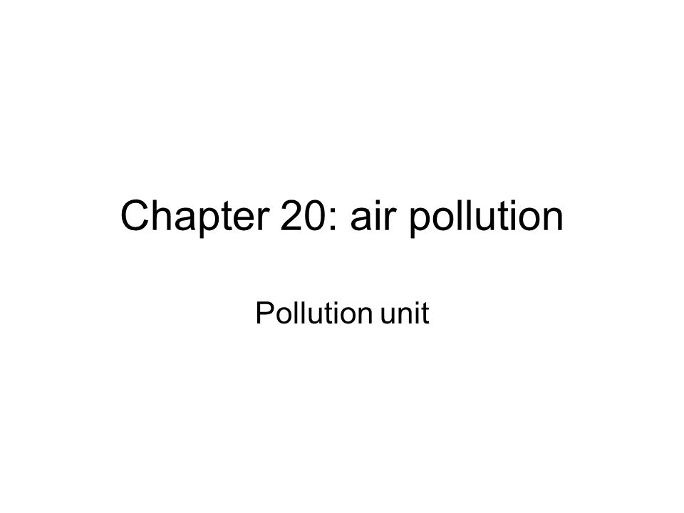Chapter 20: air pollution Pollution unit