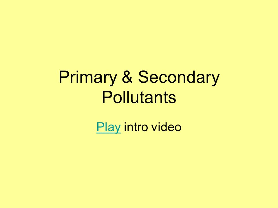 Primary & Secondary Pollutants PlayPlay intro video
