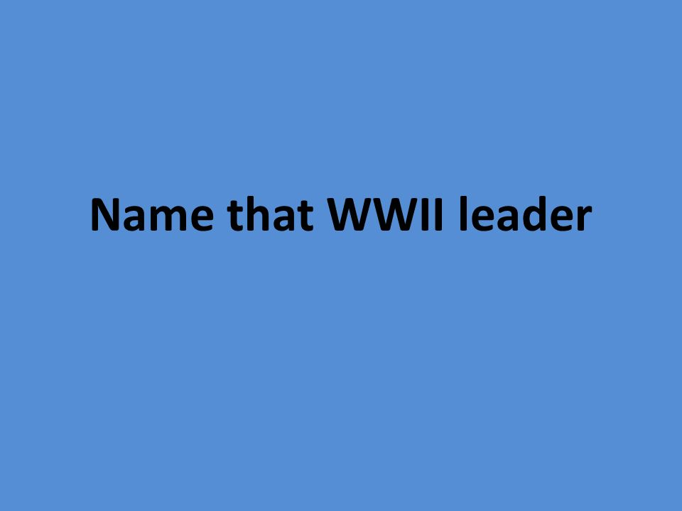 Name that WWII leader
