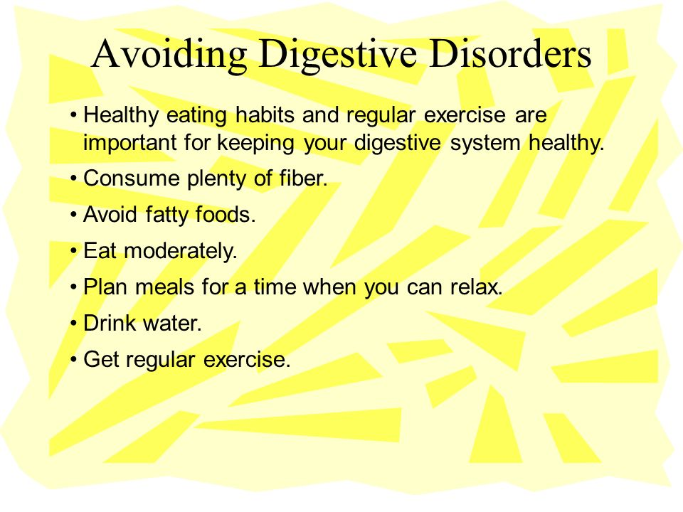 Healthy eating habits and regular exercise are important for keeping your digestive system healthy. Avoiding Digestive Disorders Consume plenty of fib