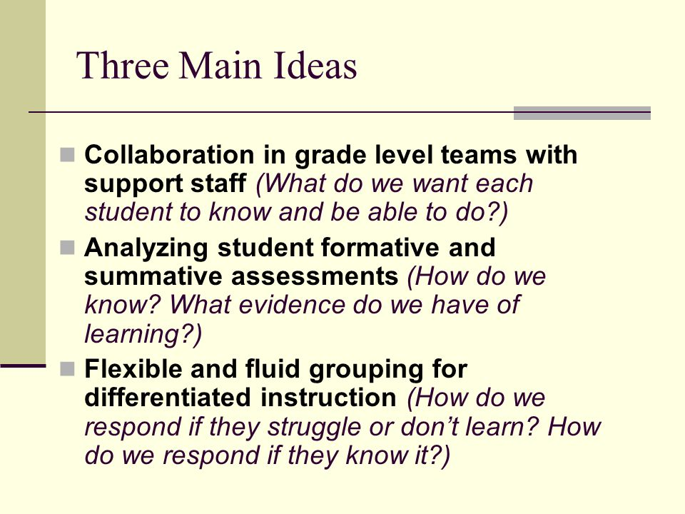 Collaboration in grade level teams with support staff (What do we want each student to know and be able to do ) Analyzing student formative and summative assessments (How do we know.