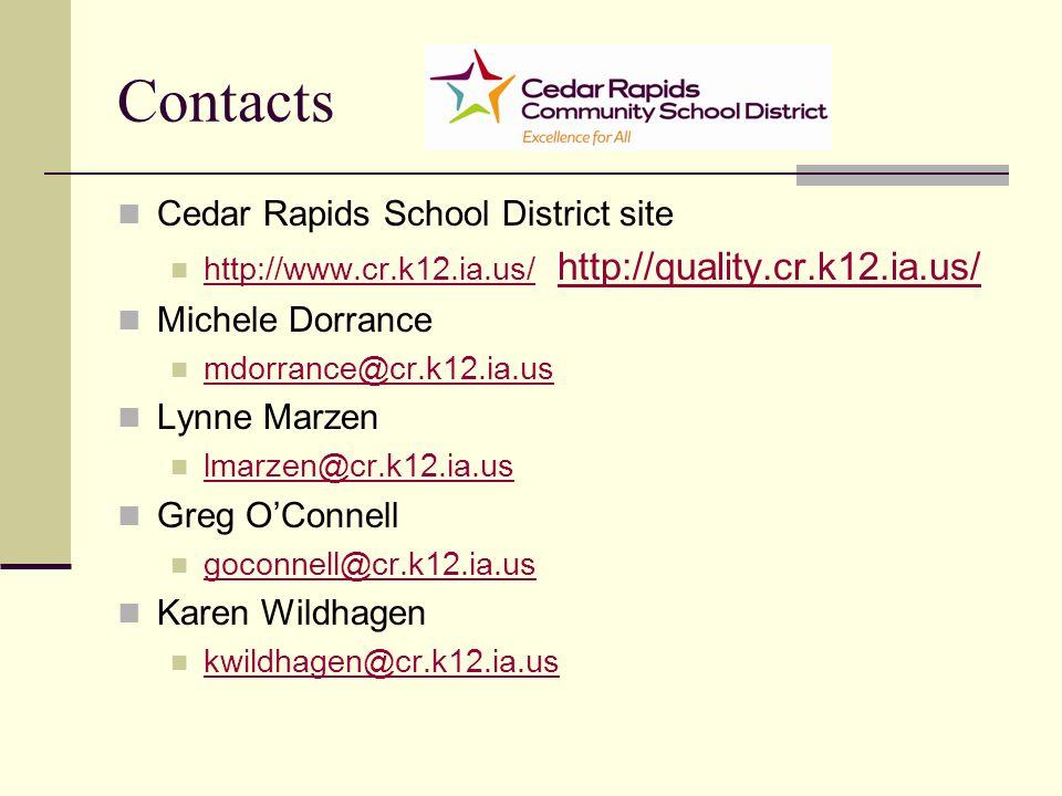 Contacts Cedar Rapids School District site http://www.cr.k12.ia.us/ http://quality.cr.k12.ia.us/ http://www.cr.k12.ia.us/ http://quality.cr.k12.ia.us/ Michele Dorrance mdorrance@cr.k12.ia.us Lynne Marzen lmarzen@cr.k12.ia.us Greg OConnell goconnell@cr.k12.ia.us Karen Wildhagen kwildhagen@cr.k12.ia.us