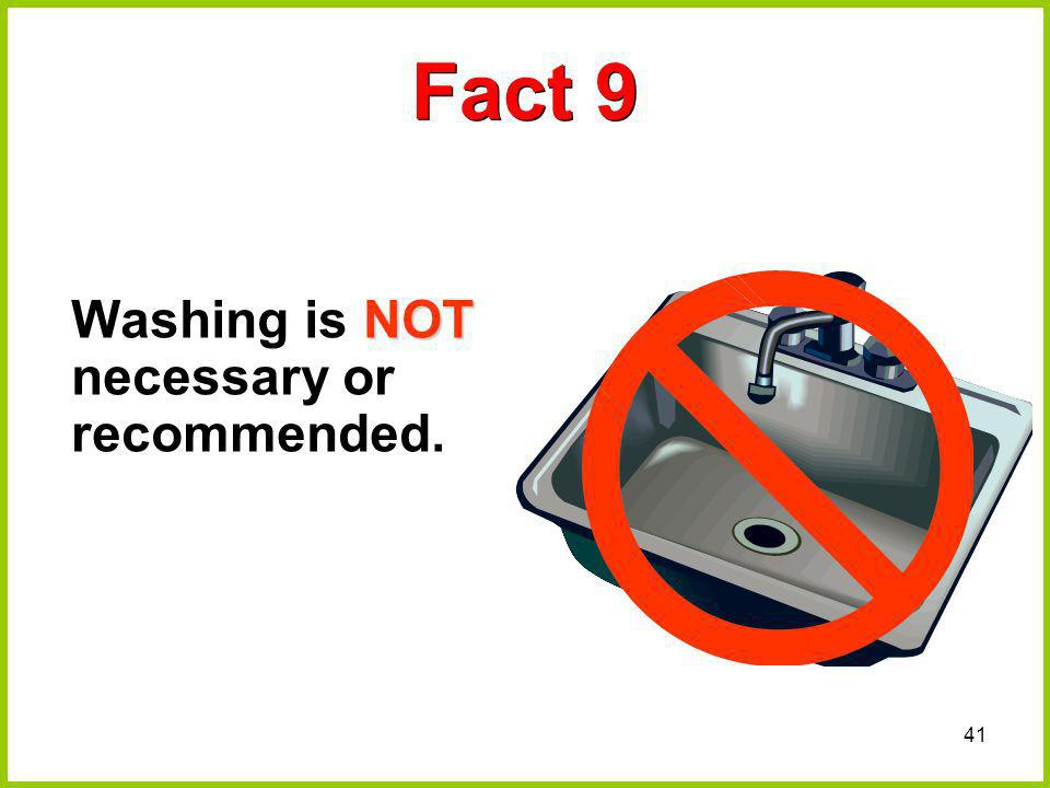41 Fact 9 NOT Washing is NOT necessary or recommended.