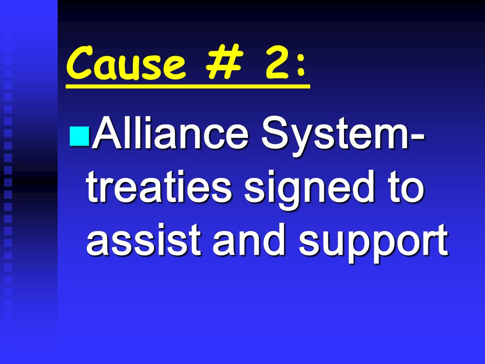 Cause # 2: Alliance System- treaties signed to assist and support Alliance System- treaties signed to assist and support