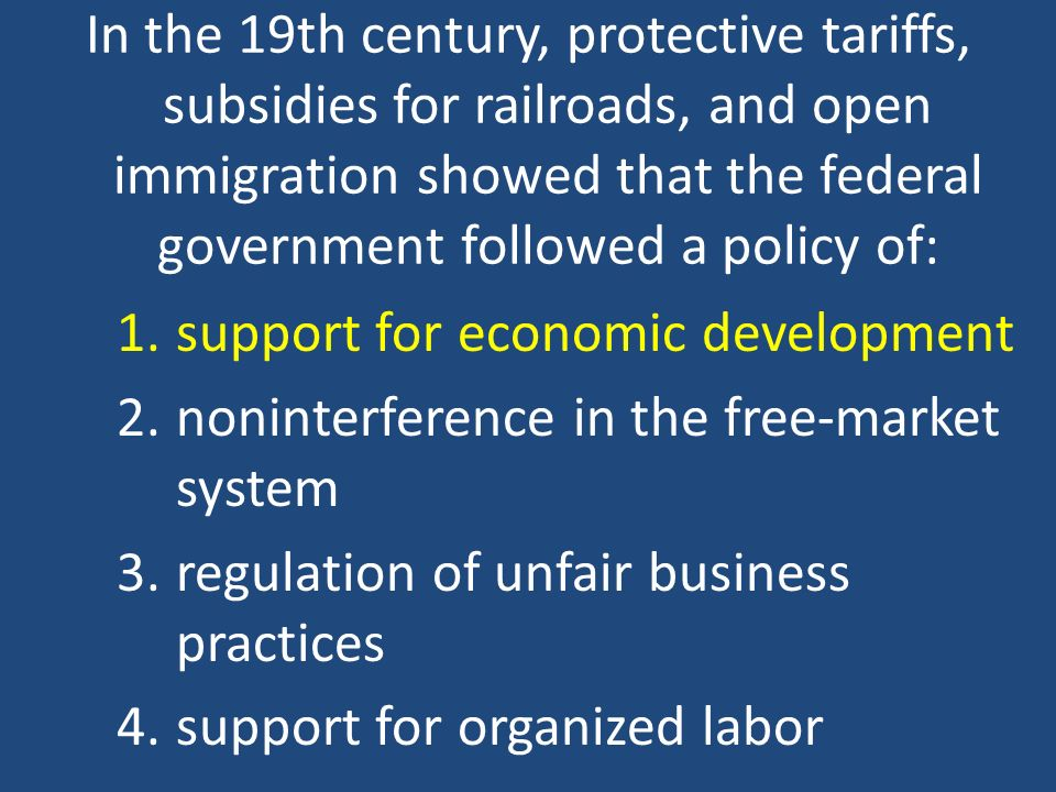 In the 19th century, protective tariffs, subsidies for railroads, and open immigration showed that the federal government followed a policy of: 1.supp