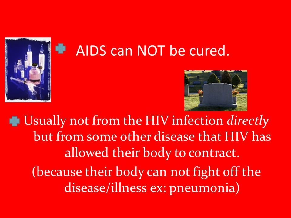 AIDS can NOT be cured.