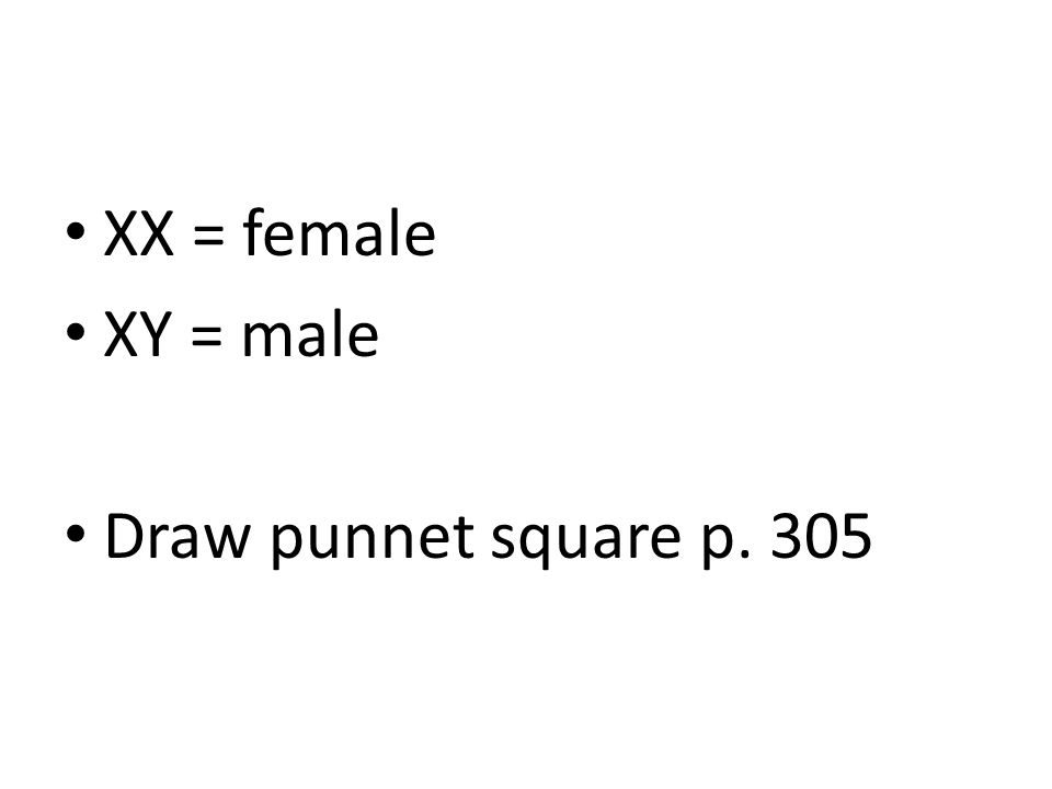 XX = female XY = male Draw punnet square p. 305