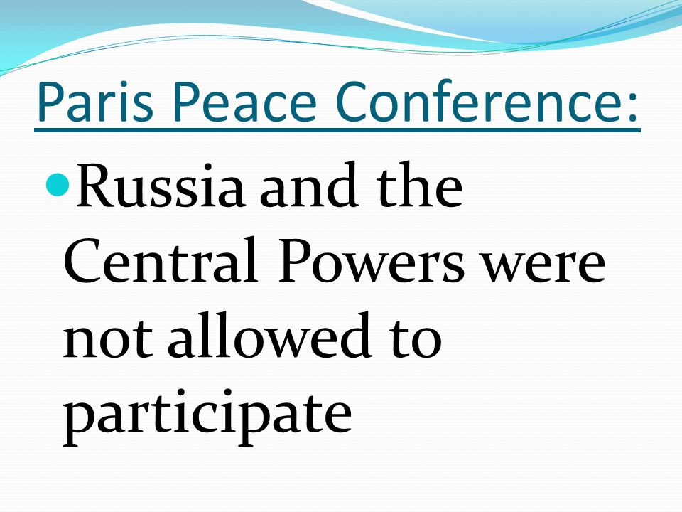 Paris Peace Conference: Russia and the Central Powers were not allowed to participate