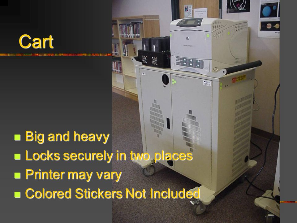 Big and heavy Big and heavy Locks securely in two places Locks securely in two places Printer may vary Printer may vary Colored Stickers Not Included Colored Stickers Not Included Cart