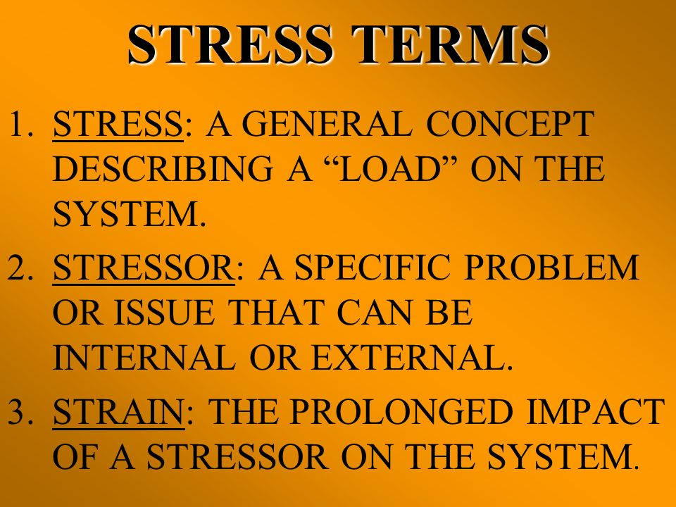 TWO TYPES OF STRESS 1.EUSTRESS: –POSITIVE AND CHALLENGING EXPERIENCES OF SUCCESS FOLLOWED BY HIGHER EXPECTATIONS.