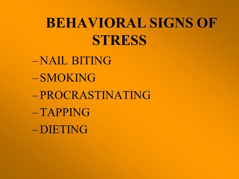 BEHAVIORAL SIGNS OF STRESS –NAIL BITING –SMOKING –PROCRASTINATING –TAPPING –DIETING