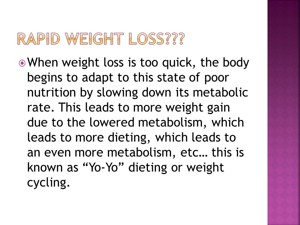 When weight loss is too quick, the body begins to adapt to this state of poor nutrition by slowing down its metabolic rate.