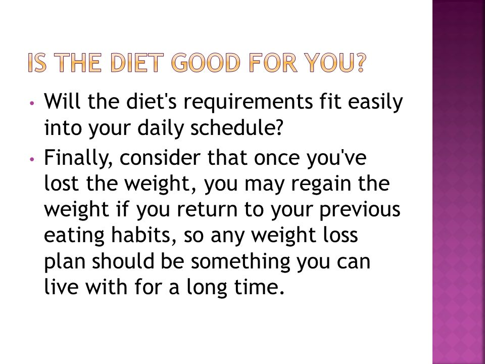 Will the diet s requirements fit easily into your daily schedule.