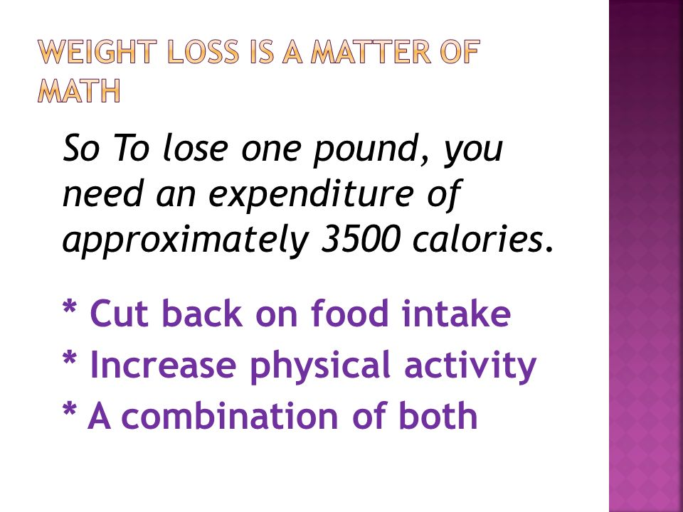 So To lose one pound, you need an expenditure of approximately 3500 calories.