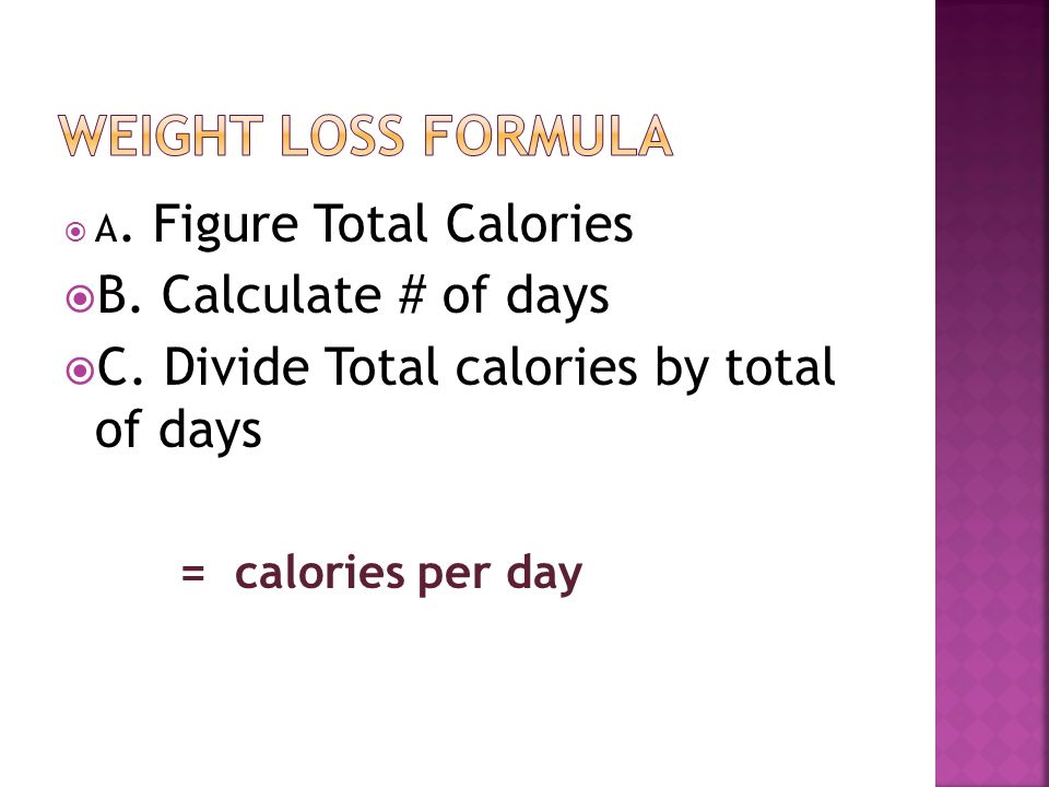 A. Figure Total Calories B. Calculate # of days C.