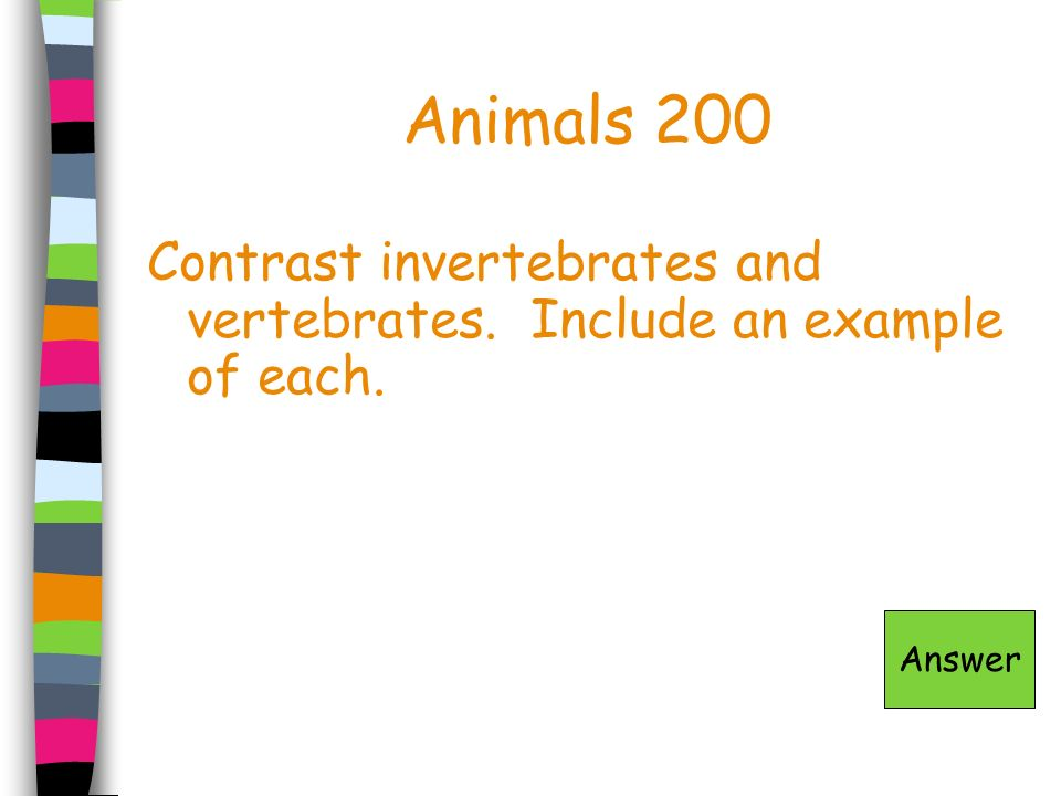 Animals 200 Contrast invertebrates and vertebrates. Include an example of each. Answer