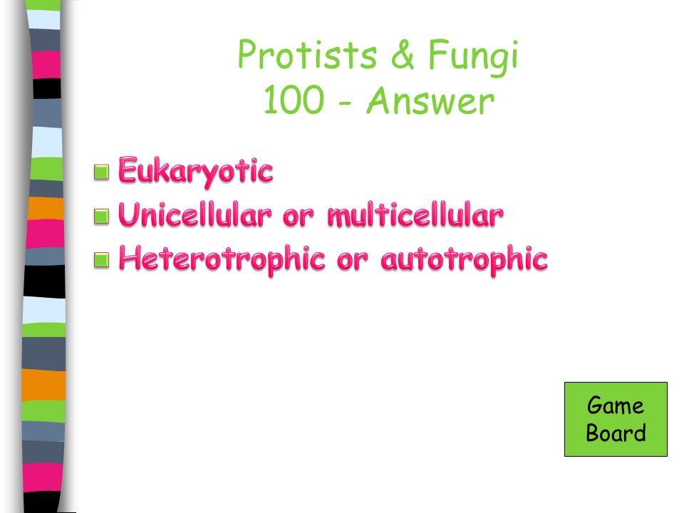 Protists & Fungi 100 - Answer Game Board