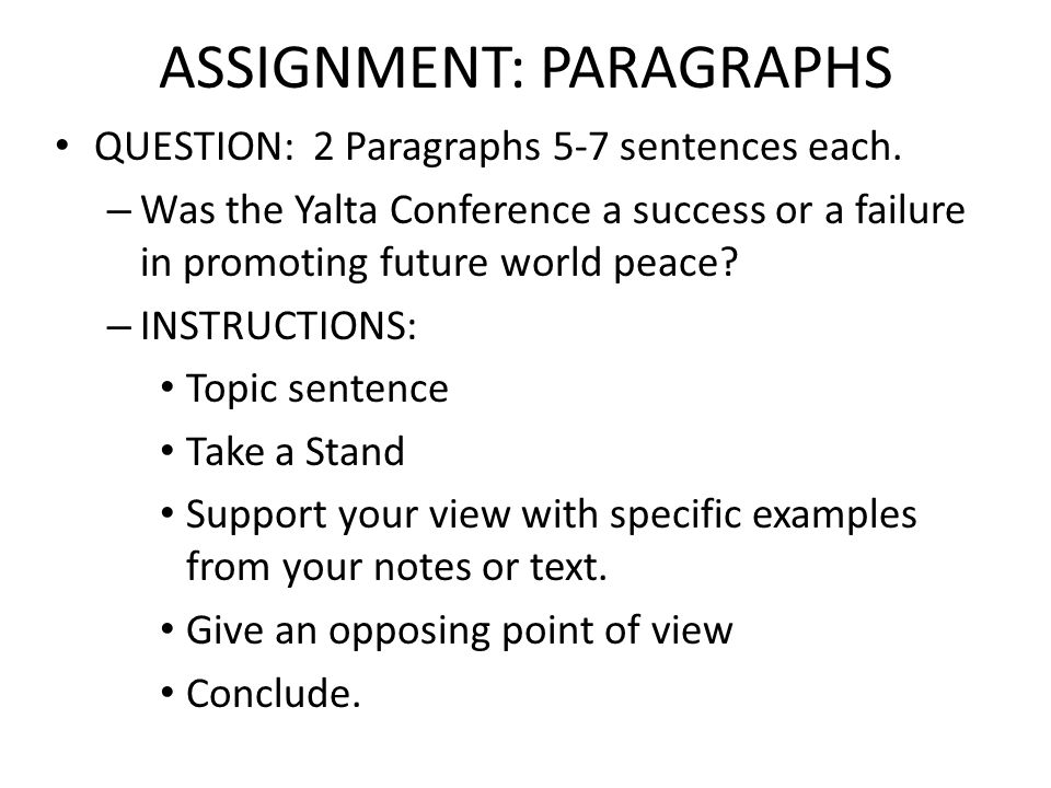 ASSIGNMENT: PARAGRAPHS QUESTION: 2 Paragraphs 5-7 sentences each. – Was the Yalta Conference a success or a failure in promoting future world peace? –