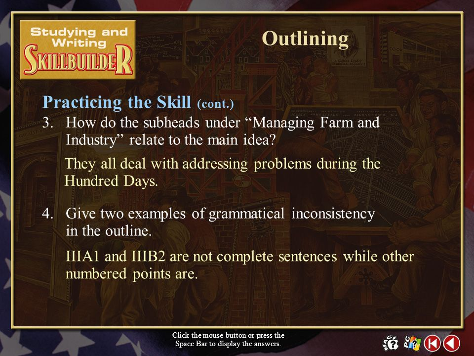 1.Is this an example of a formal or an informal outline? 2.What are the main headings? SW Skill Builder 6 It is a formal outline. Click the mouse butt