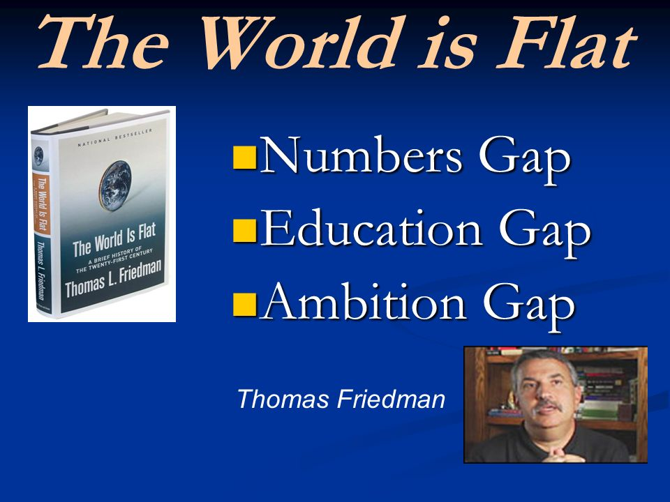 The World is Flat Numbers Gap Numbers Gap Education Gap Education Gap Ambition Gap Ambition Gap Thomas Friedman
