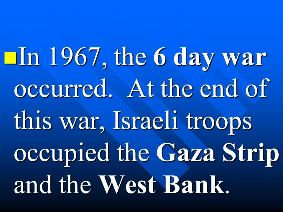 In 1967, the 6 day war occurred.