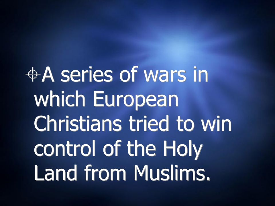 A series of wars in which European Christians tried to win control of the Holy Land from Muslims.