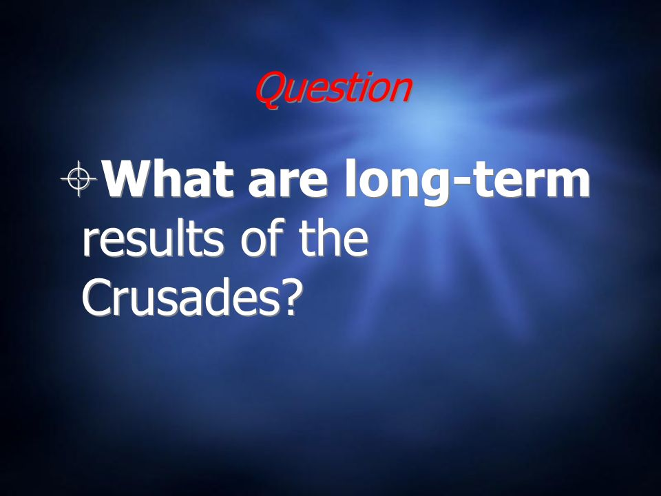 Question What are long-term results of the Crusades?
