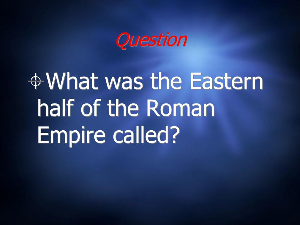 Question What was the Eastern half of the Roman Empire called?