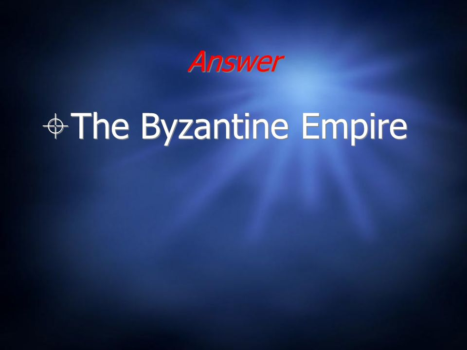 Answer The Byzantine Empire