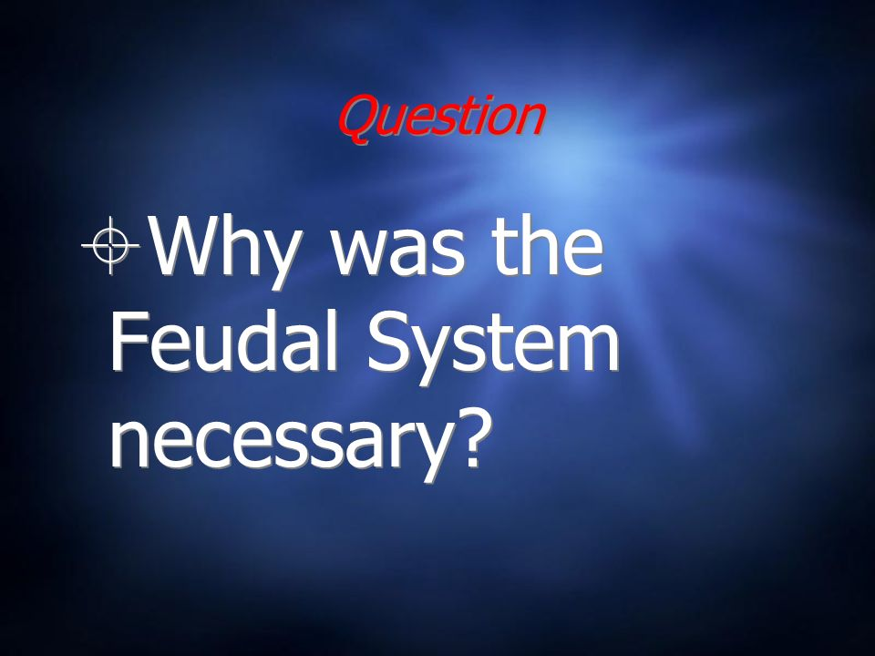 Question Why was the Feudal System necessary?