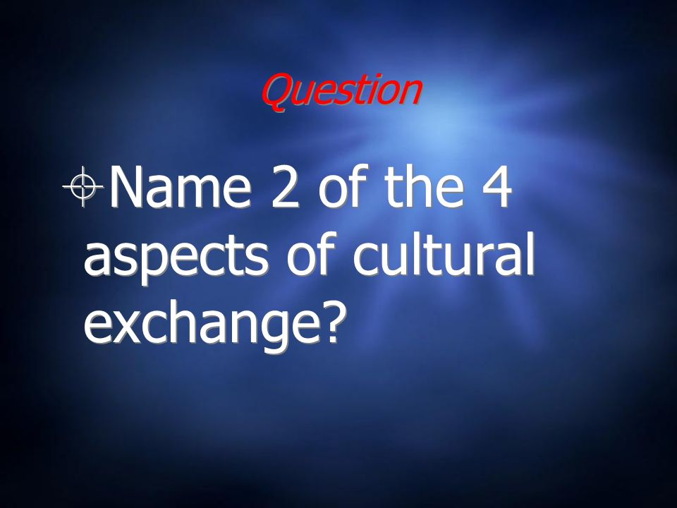 Question Name 2 of the 4 aspects of cultural exchange?
