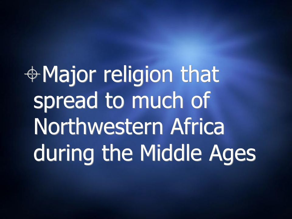 Major religion that spread to much of Northwestern Africa during the Middle Ages